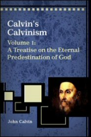 calvins-calvinism-vol-1-a-treatise-on-the-eternal-predestination-of-god